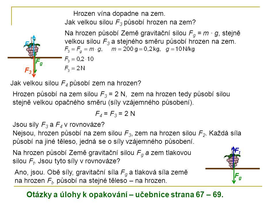 Hrozen vína dopadne na zem. Jak velkou silou F 3 působí hrozen na zem? Na hrozen působí Země gravitační silou F g = m · g, stejně velkou silou F 3 a s