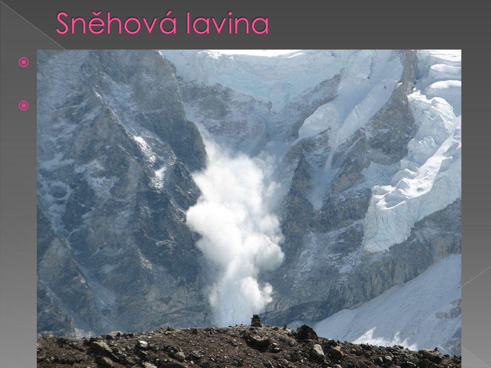  Lavina - je rychlý a náhlý sesuv většího množství sněhu po svahu  http://www.youtube.com/watch?v=SlGTirtRP4c http://www.youtube.com/watch?v=SlGTirt