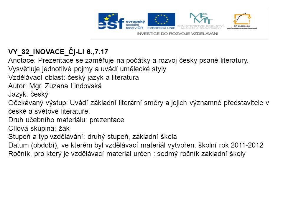 VY_32_INOVACE_Čj-Li 6.,7.17 Anotace: Prezentace se zaměřuje na počátky a rozvoj česky psané literatury.