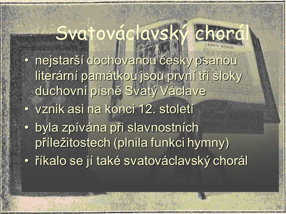 Svatováclavský chorál nejstarší dochovanou česky psanou literární památkou jsou první tři sloky duchovní písně Svatý Václavenejstarší dochovanou česky psanou literární památkou jsou první tři sloky duchovní písně Svatý Václave vznik asi na konci 12.