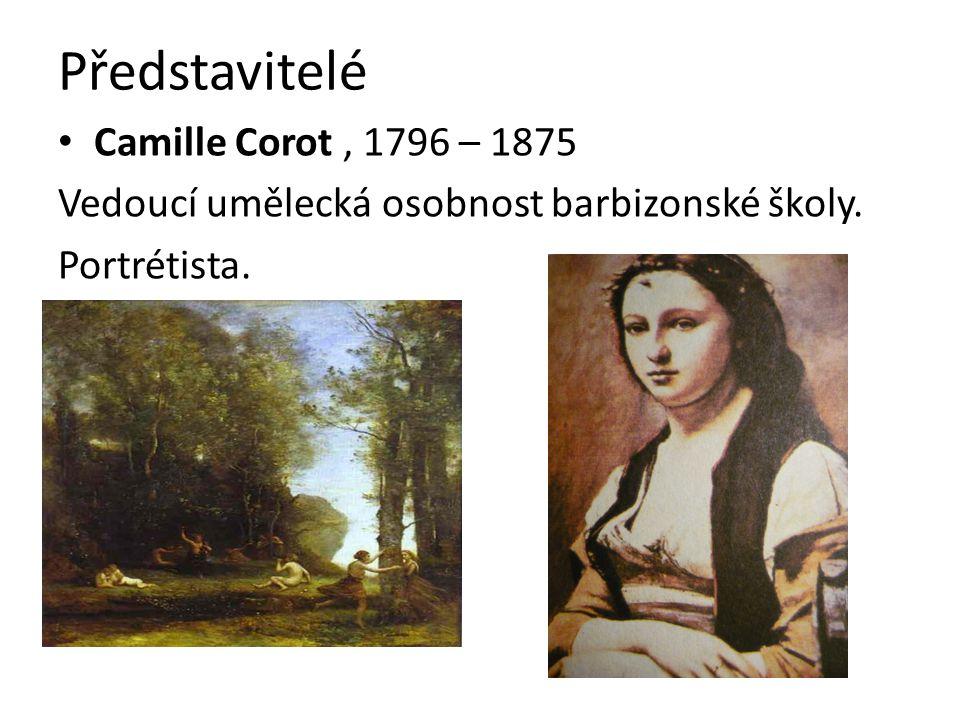 Představitelé Camille Corot, 1796 – 1875 Vedoucí umělecká osobnost barbizonské školy. Portrétista.
