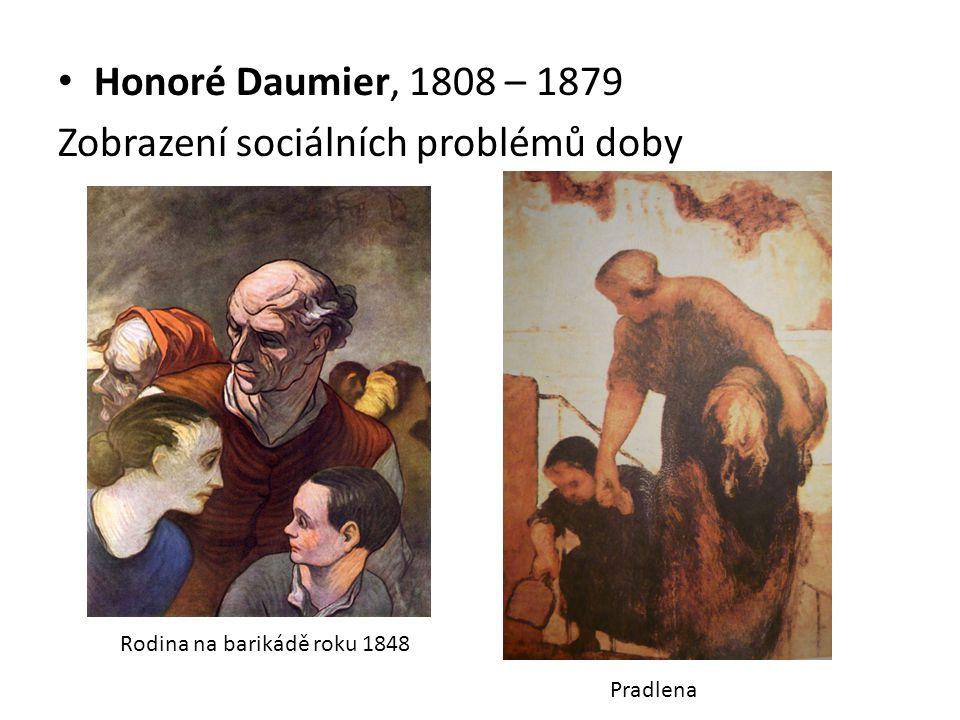 Honoré Daumier, 1808 – 1879 Zobrazení sociálních problémů doby Rodina na barikádě roku 1848 Pradlena
