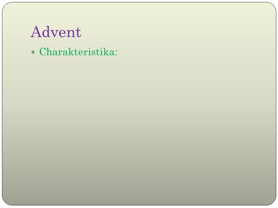 Advent Charakteristika: