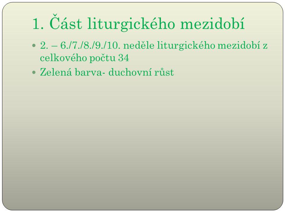 1. Část liturgického mezidobí 2. – 6./7./8./9./10. neděle liturgického mezidobí z celkového počtu 34 Zelená barva- duchovní růst