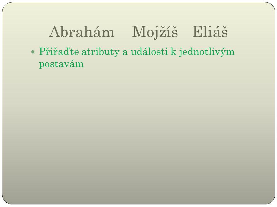AbrahámMojžíš Eliáš Přiřaďte atributy a události k jednotlivým postavám