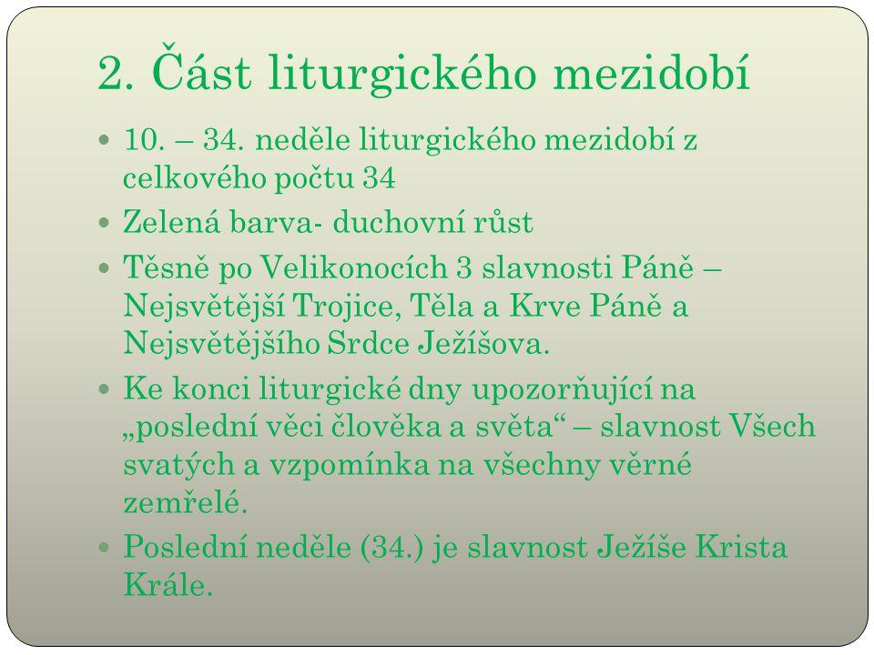 2. Část liturgického mezidobí 10. – 34. neděle liturgického mezidobí z celkového počtu 34 Zelená barva- duchovní růst Těsně po Velikonocích 3 slavnost