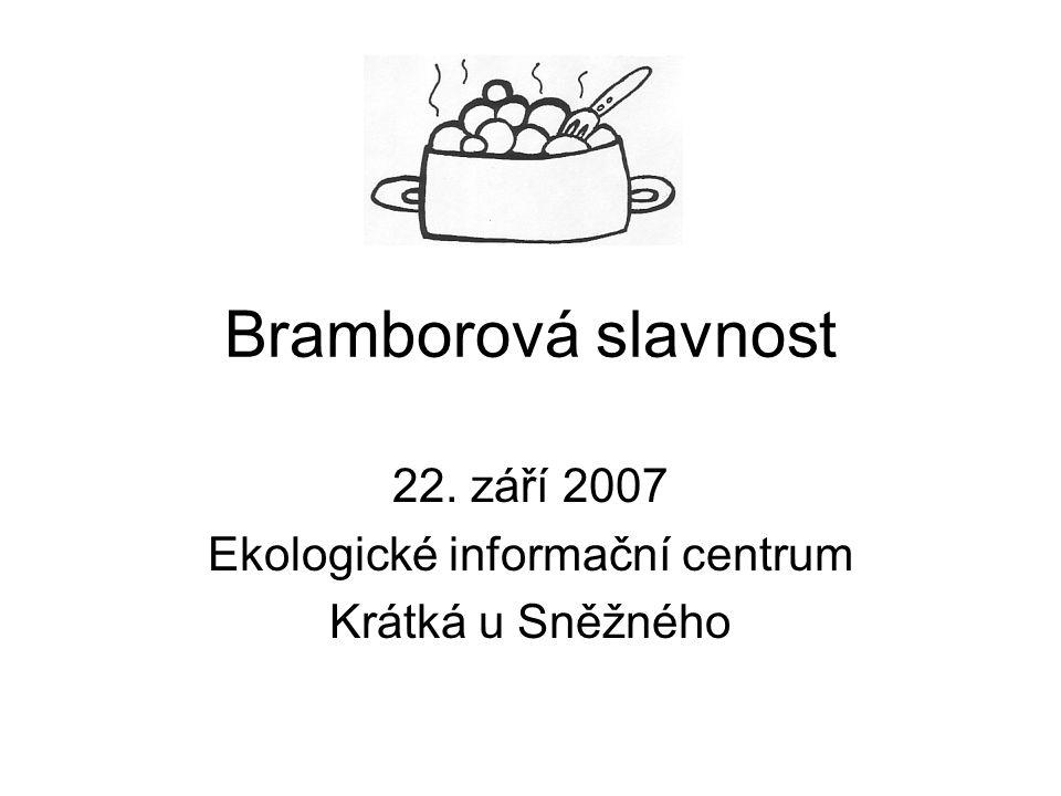 Bramborová slavnost 22. září 2007 Ekologické informační centrum Krátká u Sněžného