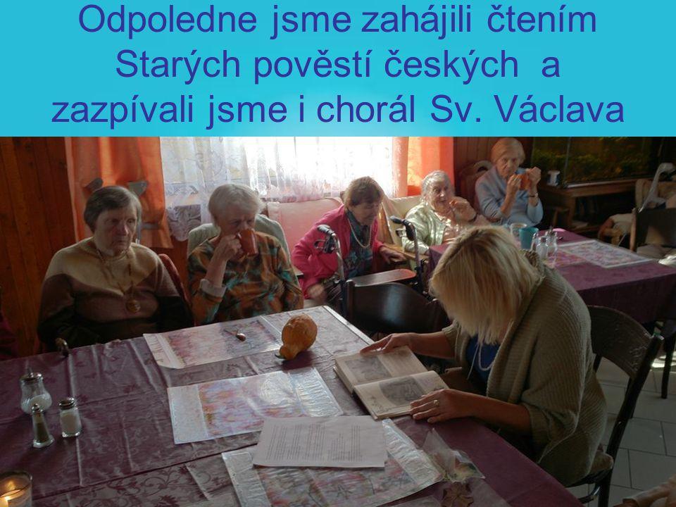 Odpoledne jsme zahájili čtením Starých pověstí českých a zazpívali jsme i chorál Sv. Václava