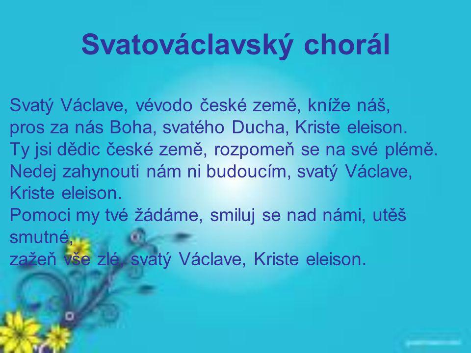 Svatováclavský chorál Svatý Václave, vévodo české země, kníže náš, pros za nás Boha, svatého Ducha, Kriste eleison.