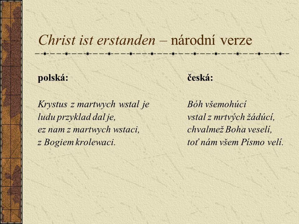 Christ ist erstanden – národní verze polská:česká: Krystus z martwych wstal je Bóh všemohúcí ludu przyklad dal je,vstal z mrtvých žádúcí, ez nam z martwych wstaci,chvalmež Boha veselí, z Bogiem krolewaci.