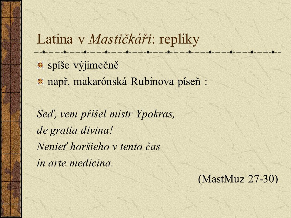 Latina v Mastičkáři: repliky spíše výjimečně např.