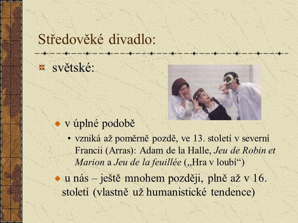 Středověké divadlo: světské: v úplné podobě vzniká až poměrně pozdě, ve 13.