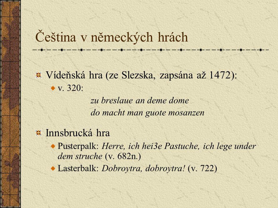 Čeština v německých hrách Vídeňská hra (ze Slezska, zapsána až 1472): v.