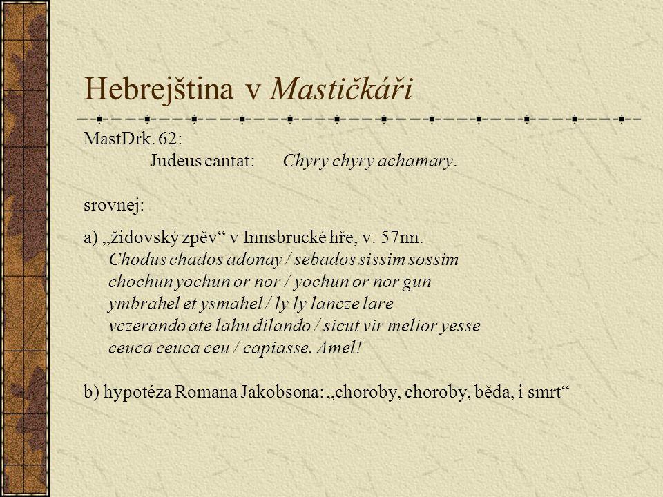 Hebrejština v Mastičkáři MastDrk. 62: Judeus cantat:Chyry chyry achamary.