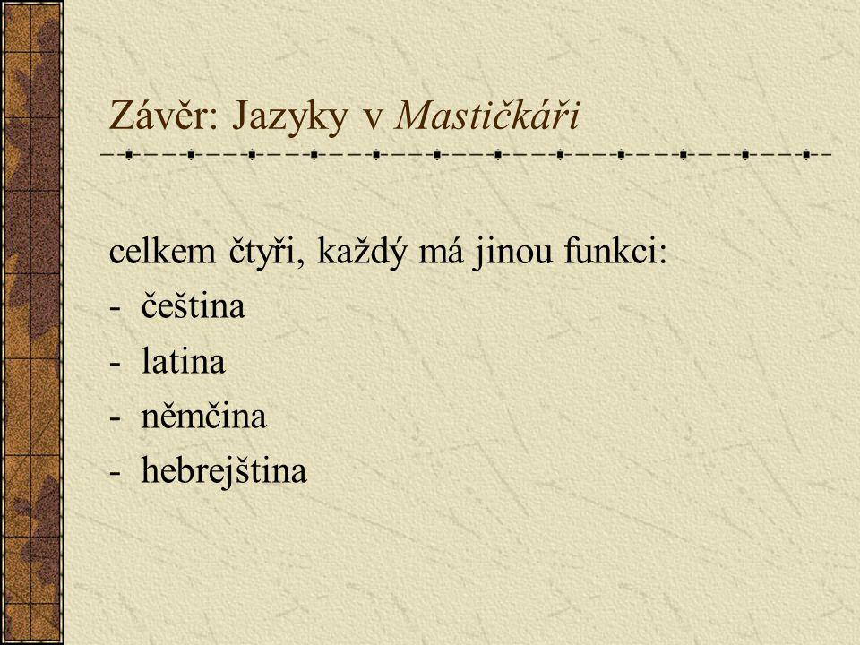 Závěr: Jazyky v Mastičkáři celkem čtyři, každý má jinou funkci: -čeština -latina -němčina -hebrejština