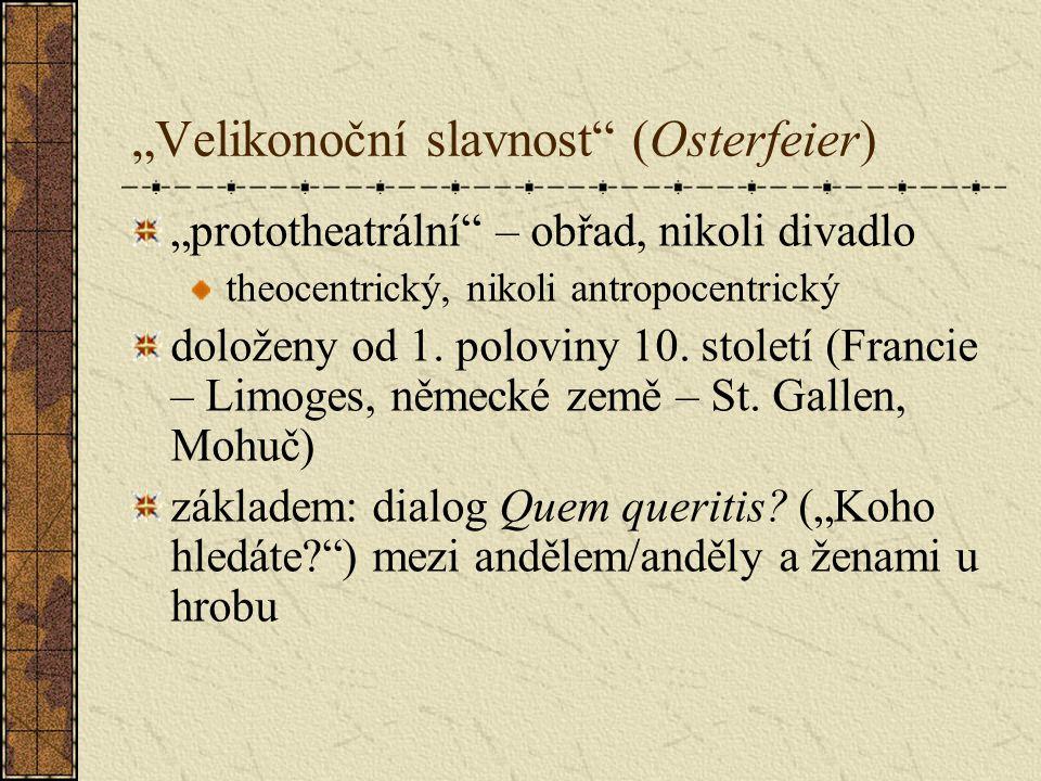 """""""Velikonoční slavnost (Osterfeier) """"prototheatrální – obřad, nikoli divadlo theocentrický, nikoli antropocentrický doloženy od 1."""