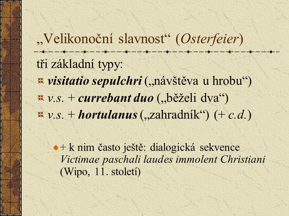 """""""Velikonoční slavnost (Osterfeier) tři základní typy: visitatio sepulchri (""""návštěva u hrobu ) v.s."""