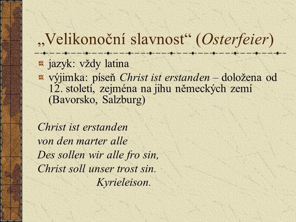 """""""Velikonoční slavnost (Osterfeier) jazyk: vždy latina výjimka: píseň Christ ist erstanden – doložena od 12."""