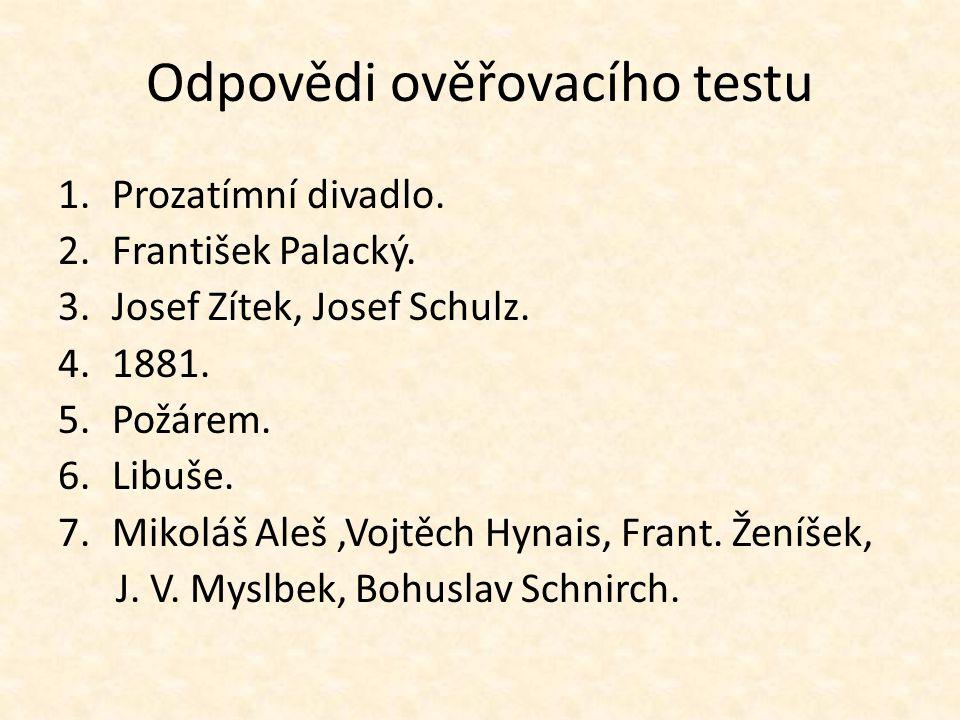 Odpovědi ověřovacího testu 1.Prozatímní divadlo. 2.František Palacký.