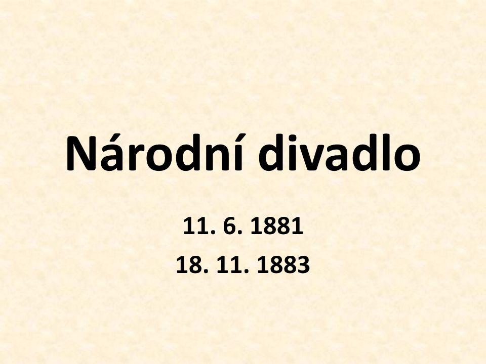 Národní divadlo 11. 6. 1881 18. 11. 1883
