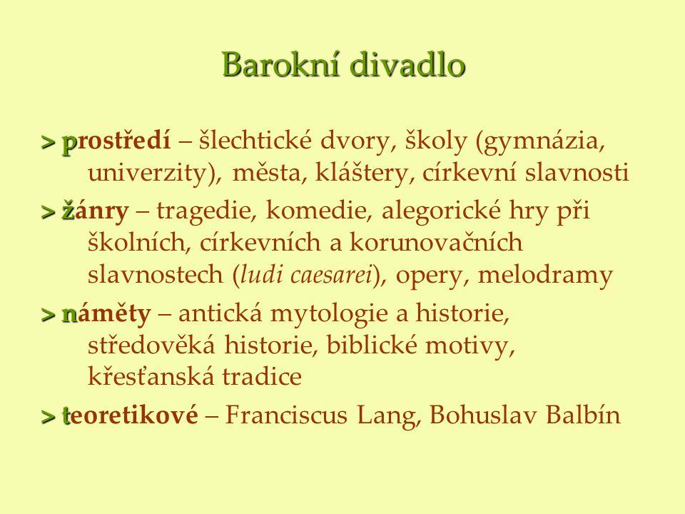 Barokní divadlo > p > prostředí – šlechtické dvory, školy (gymnázia, univerzity), města, kláštery, církevní slavnosti > ž > žánry – tragedie, komedie,