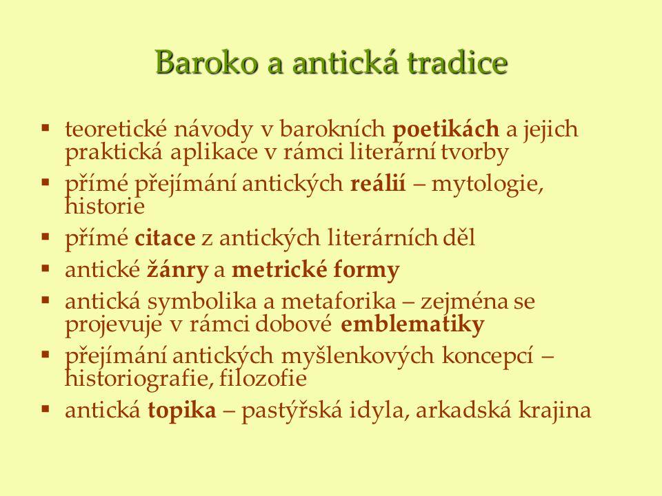 Baroko a antická tradice  teoretické návody v barokních poetikách a jejich praktická aplikace v rámci literární tvorby  přímé přejímání antických re