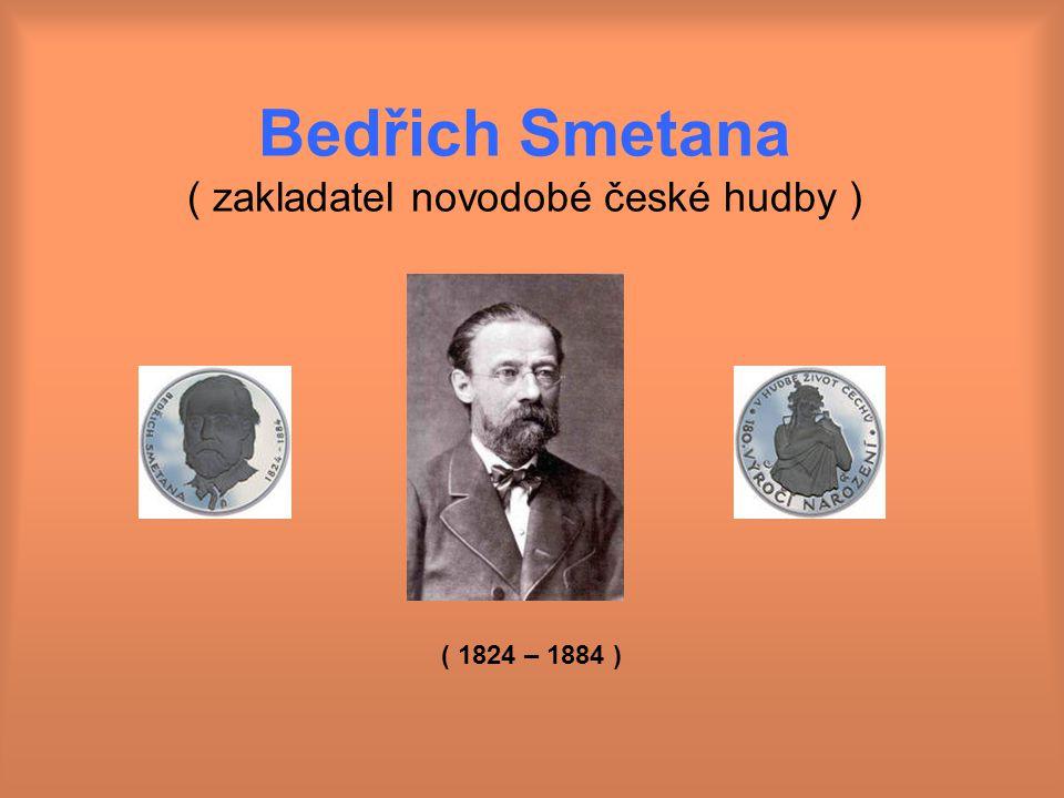 Bedřich Smetana ( zakladatel novodobé české hudby ) ( 1824 – 1884 )