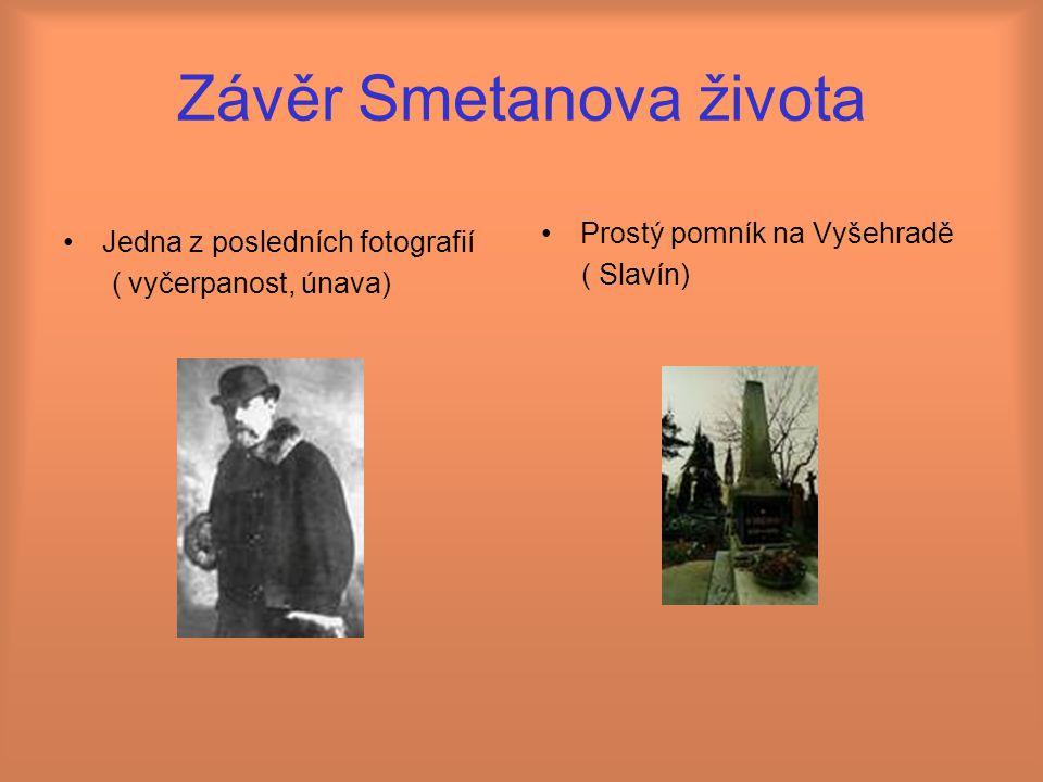 Závěr Smetanova života Jedna z posledních fotografií ( vyčerpanost, únava) Prostý pomník na Vyšehradě ( Slavín)