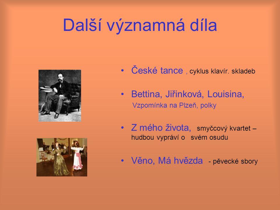 Další významná díla České tance, cyklus klavír. skladeb Bettina, Jiřinková, Louisina, Vzpomínka na Plzeň, polky Z mého života, smyčcový kvartet – hudb