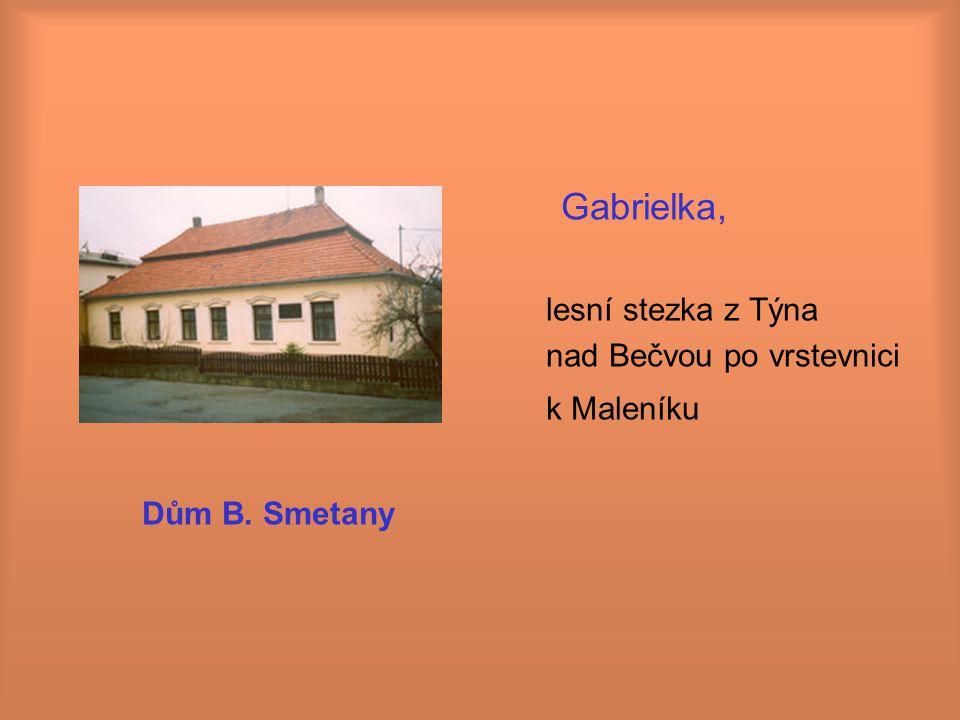 Gabrielka, lesní stezka z Týna nad Bečvou po vrstevnici k Maleníku Dům B. Smetany