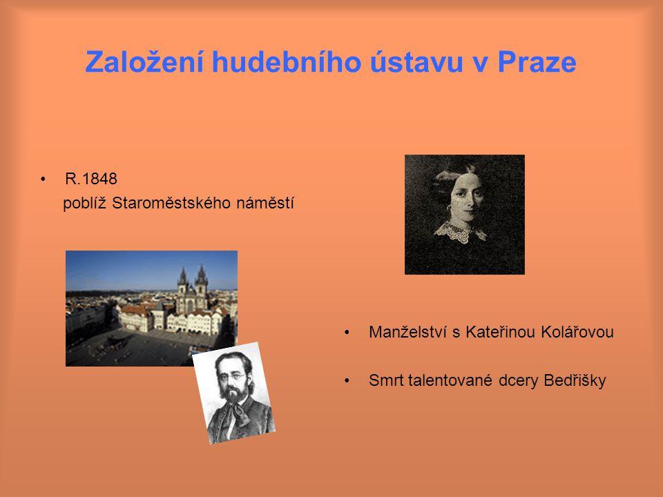 Založení hudebního ústavu v Praze R.1848 poblíž Staroměstského náměstí Manželství s Kateřinou Kolářovou Smrt talentované dcery Bedřišky