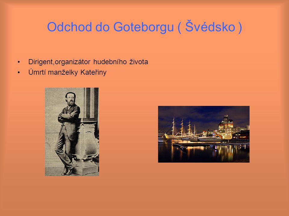 Odchod do Goteborgu ( Švédsko ) Dirigent,organizátor hudebního života Úmrtí manželky Kateřiny