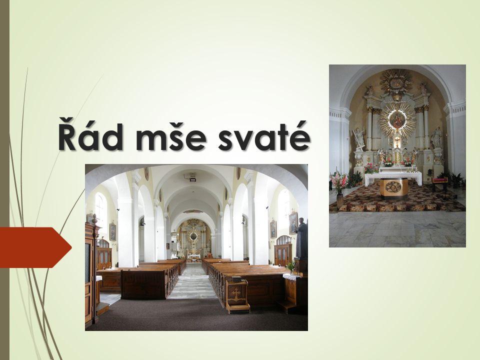 Mše svatá  Jedna ze 7 svátostí  Vrchol života církve  Ustanovena Ježíšem na Zelený čtvrtek  Dochází při ní k proměnění chleba a vína v tělo a krev Ježíše Krista
