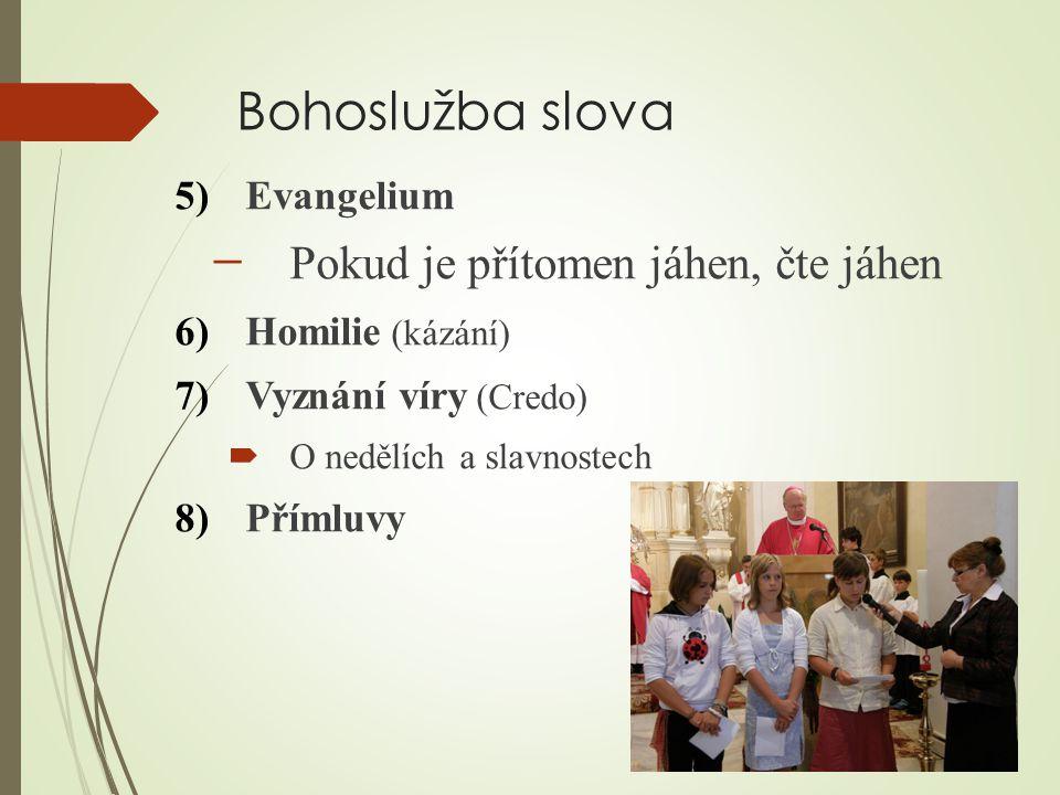 Bohoslužba slova 5)Evangelium ̶ Pokud je přítomen jáhen, čte jáhen 6)Homilie (kázání) 7)Vyznání víry (Credo)  O nedělích a slavnostech 8)Přímluvy