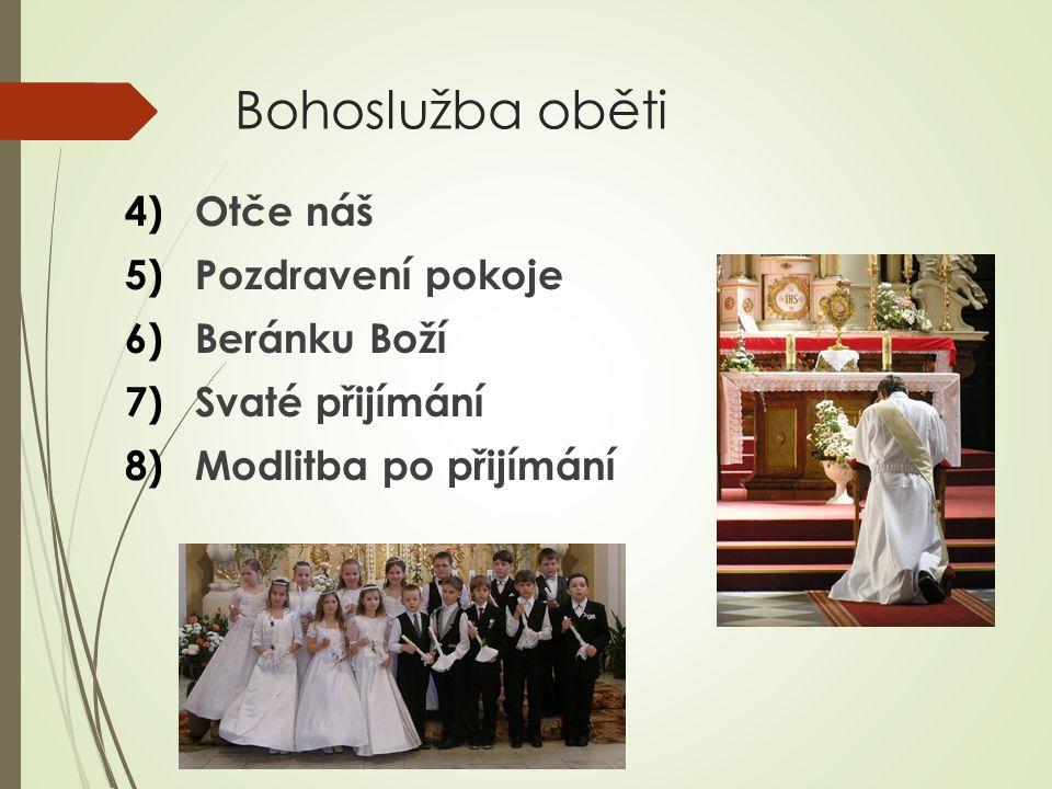Bohoslužba oběti 4)Otče náš 5)Pozdravení pokoje 6)Beránku Boží 7)Svaté přijímání 8)Modlitba po přijímání
