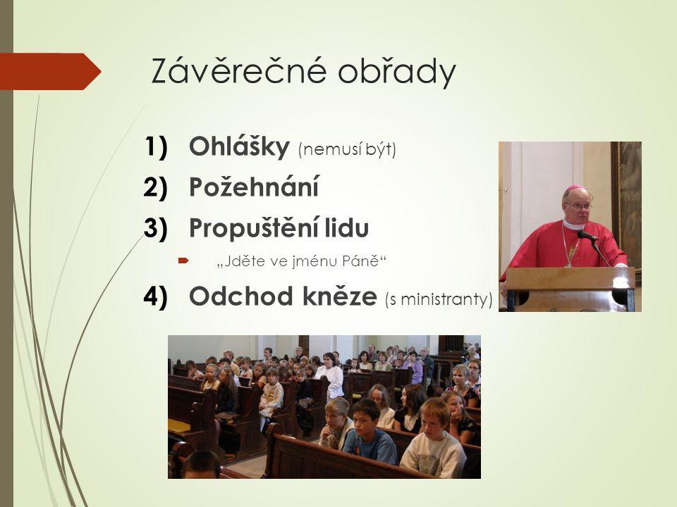 """Závěrečné obřady 1)Ohlášky (nemusí být) 2)Požehnání 3)Propuštění lidu  """"Jděte ve jménu Páně"""" 4)Odchod kněze (s ministranty)"""