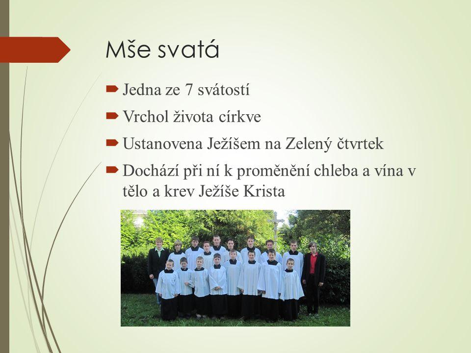 Mše svatá  Jedna ze 7 svátostí  Vrchol života církve  Ustanovena Ježíšem na Zelený čtvrtek  Dochází při ní k proměnění chleba a vína v tělo a krev