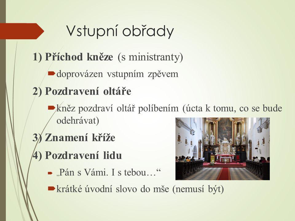 Vstupní obřady 1) Příchod kněze (s ministranty)  doprovázen vstupním zpěvem 2) Pozdravení oltáře  kněz pozdraví oltář políbením (úcta k tomu, co se
