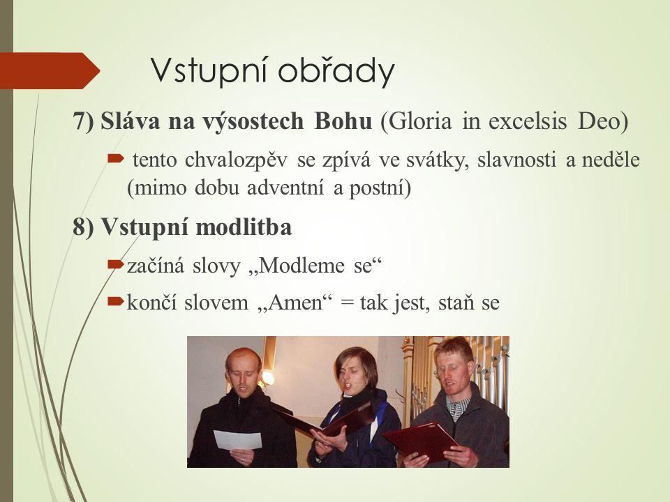 Vstupní obřady 7) Sláva na výsostech Bohu (Gloria in excelsis Deo)  tento chvalozpěv se zpívá ve svátky, slavnosti a neděle (mimo dobu adventní a pos