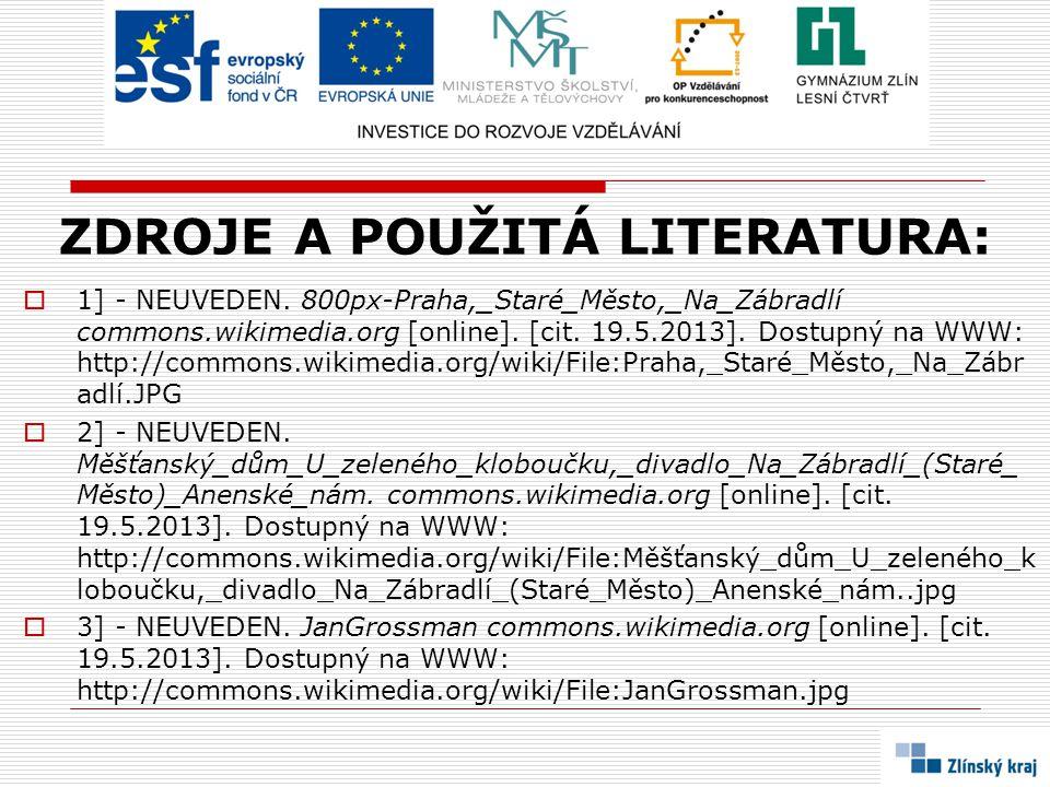 ZDROJE A POUŽITÁ LITERATURA:  1] - NEUVEDEN. 800px-Praha,_Staré_Město,_Na_Zábradlí commons.wikimedia.org [online]. [cit. 19.5.2013]. Dostupný na WWW: