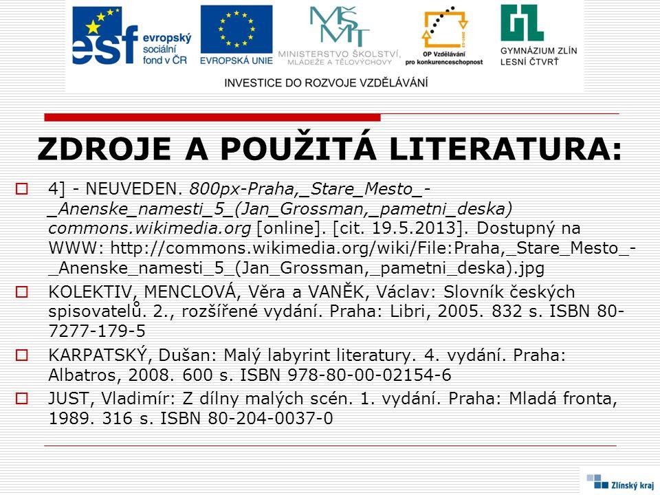 ZDROJE A POUŽITÁ LITERATURA:  4] - NEUVEDEN. 800px-Praha,_Stare_Mesto_- _Anenske_namesti_5_(Jan_Grossman,_pametni_deska) commons.wikimedia.org [onlin