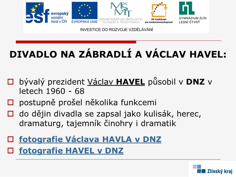 DIVADLO NA ZÁBRADLÍ A VÁCLAV HAVEL:  bývalý prezident Václav HAVEL působil v DNZ v letech 1960 - 68  postupně prošel několika funkcemi  do dějin di