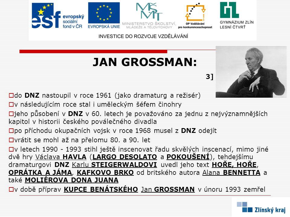 JAN GROSSMAN: 3]  do DNZ nastoupil v roce 1961 (jako dramaturg a režisér)  v následujícím roce stal i uměleckým šéfem činohry  jeho působení v DNZ