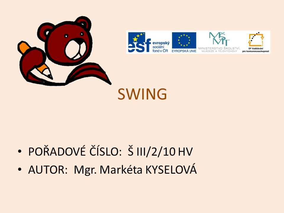 SWING POŘADOVÉ ČÍSLO: Š III/2/10 HV AUTOR: Mgr. Markéta KYSELOVÁ
