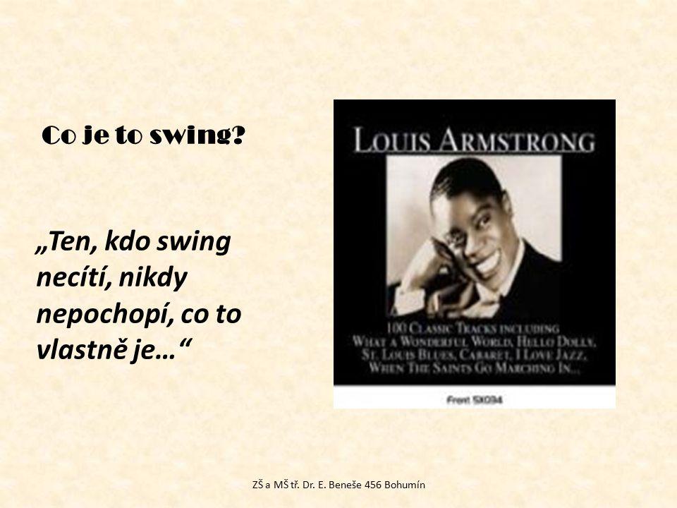 """Co je to swing? """"Ten, kdo swing necítí, nikdy nepochopí, co to vlastně je…"""" ZŠ a MŠ tř. Dr. E. Beneše 456 Bohumín"""