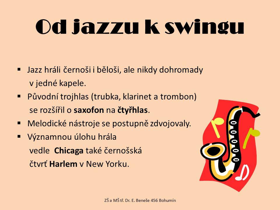 Od jazzu k swingu  Jazz hráli černoši i běloši, ale nikdy dohromady v jedné kapele.  Původní trojhlas (trubka, klarinet a trombon) se rozšířil o sax