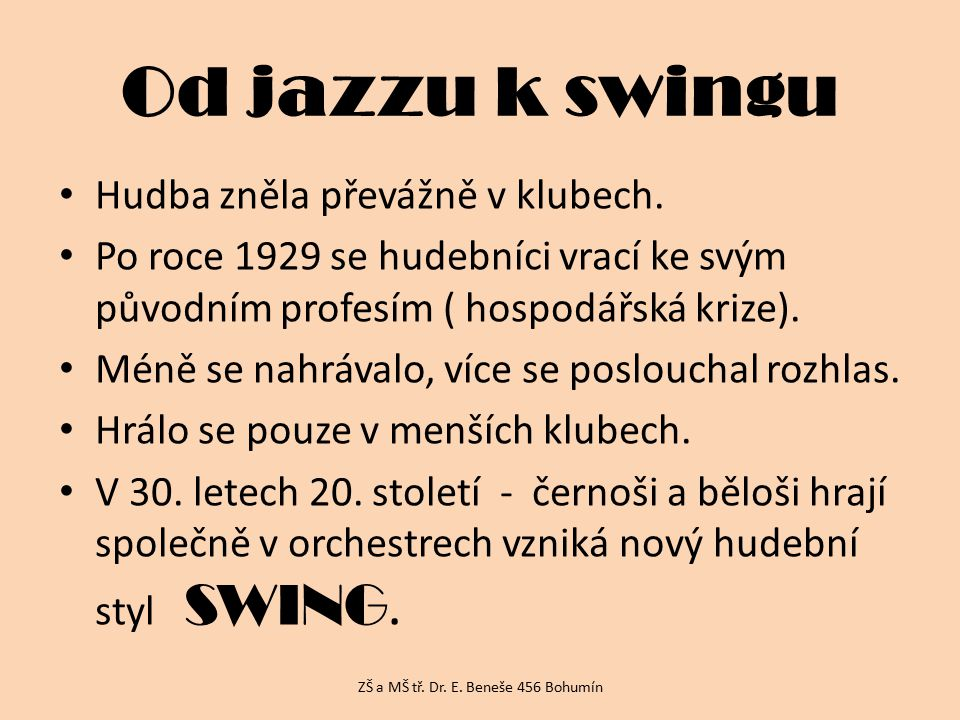 Od jazzu k swingu Hudba zněla převážně v klubech. Po roce 1929 se hudebníci vrací ke svým původním profesím ( hospodářská krize). Méně se nahrávalo, v