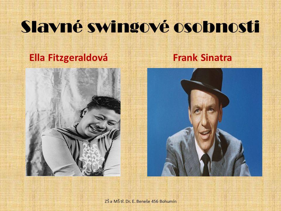 Slavné swingové osobnosti Ella Fitzgeraldová Frank Sinatra ZŠ a MŠ tř. Dr. E. Beneše 456 Bohumín