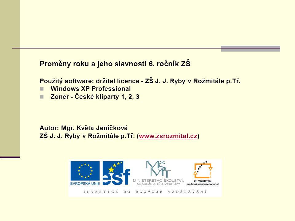Proměny roku a jeho slavnosti 6. ročník ZŠ Použitý software: držitel licence - ZŠ J.