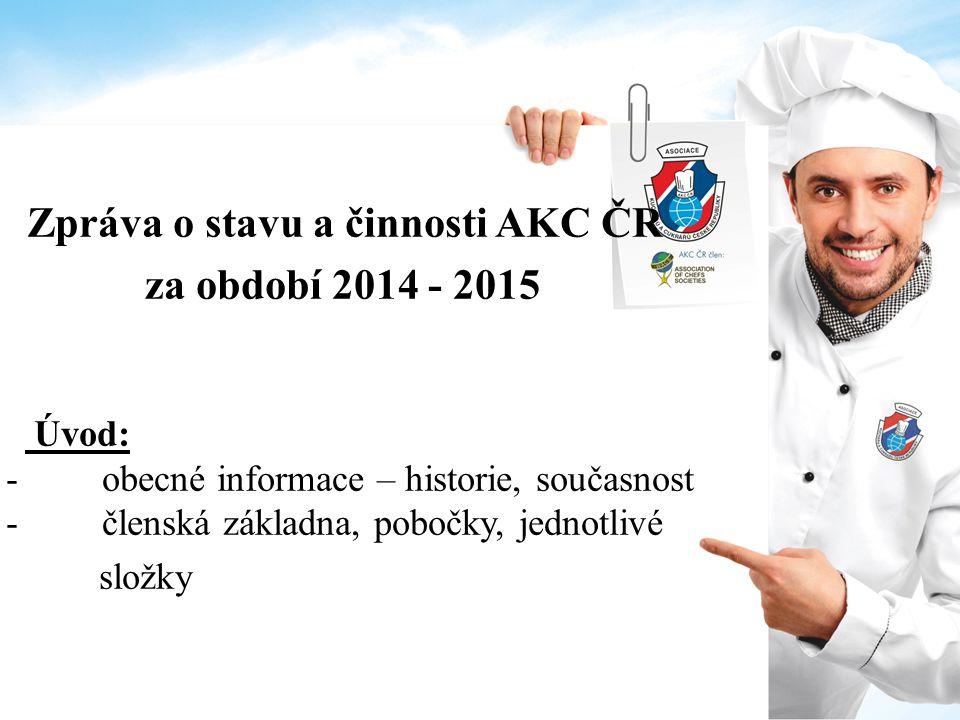 Zpráva o stavu a činnosti AKC ČR za období 2014 - 2015 Úvod: -obecné informace – historie, současnost -členská základna, pobočky, jednotlivé složky